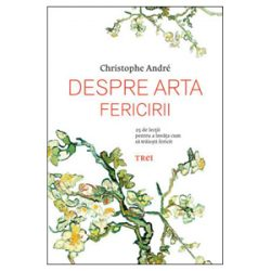 Despre Arta Fericirii – Christophe Andre