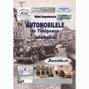 Automobilele in Timisoara interbelica - Vlad Capotescu